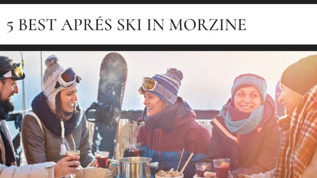 5 Best Morzine Apres Ski