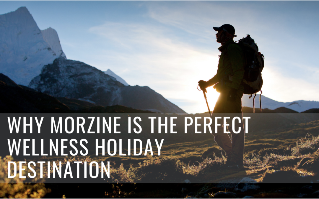 Why Morzine is The Perfect Wellness Holiday Destination