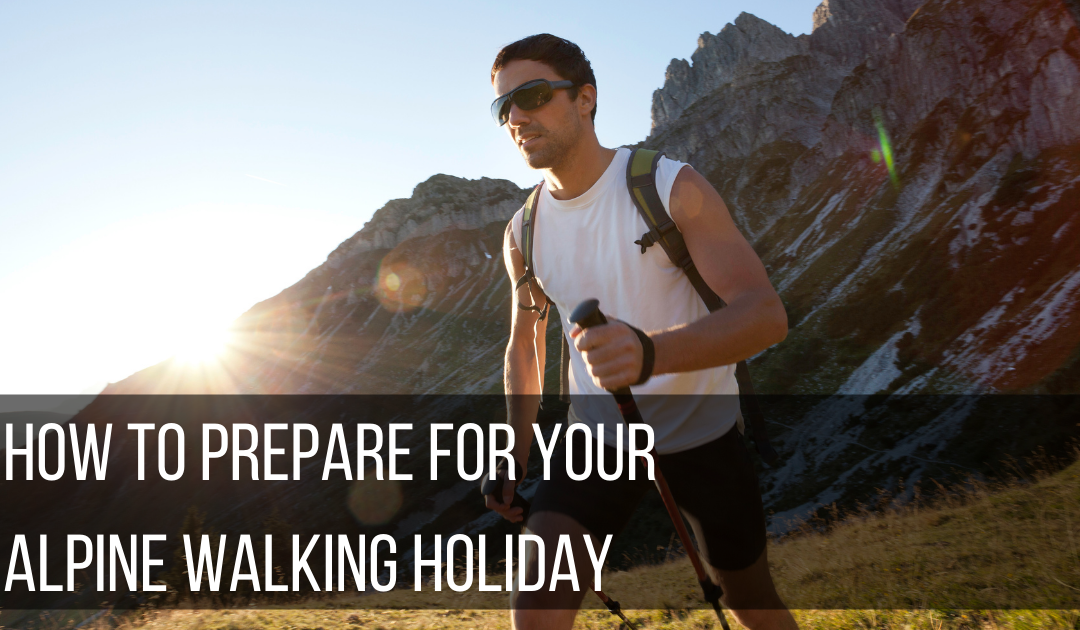 How to prepare for your Alpine Walking Holiday