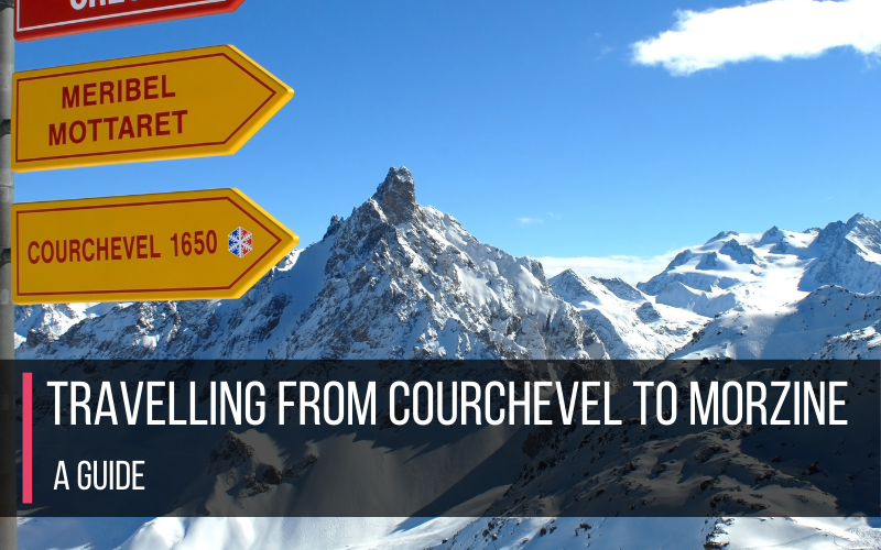 Travelling from Courchevel to Morzine – A Guide